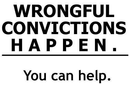 Wrongful Convictions Happen. You can help.